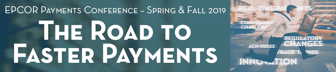 EPCOR Payments Conference - Spring & Fall 2019 The Road to Faster Payments