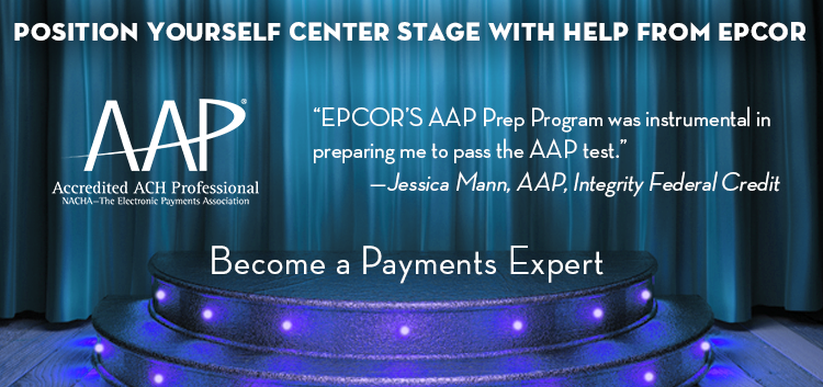 Position Yourself Center Stage with Help from EPCOR EPCOR'S AAP Prep Program was instrumental in preparing me to pass the AAP test. – Jessica Mann, AAP, Integrity Federal Credit Union