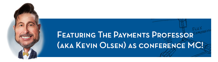 Featuring The Payments Professor (aka Kevin Olsen) as conference MC!