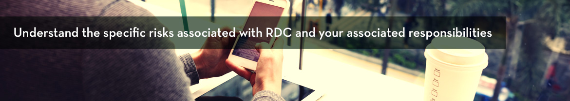 Understand the specific risks associated with RDC and your associated responsibilities